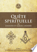 Quête Spirituelle: Tome I : Des Origines Lointaines Au 20Ième Siècle par Josselyne Chourry, Marcel Chourry