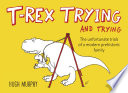 T Rex Trying and Trying