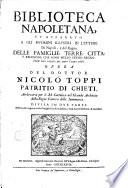 Biblioteca Napoletana  et apparato a gli huomini illustri in lettere di Napoli  e del regno delle famiglie  terre  citta  e religioni  che sono nello stesso regno  Dalle loro origine  per tuto l anno 1678