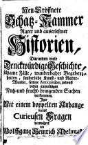 Neu-eröffnete Schatz-Kammer rarer und auserlesener Historien ... Itzo mit einem doppelten Anhange vieler curieusen Fragen vermehret ... Dritte Auflage