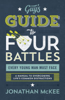 The Guy S Guide To Four Battles Every Young Man Must Face