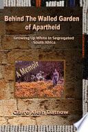 Behind the Walled Garden of Apartheid