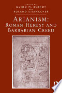Arianism  Roman Heresy and Barbarian Creed