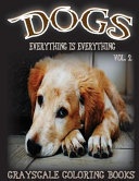 Everything Is Everything Dogs Vol  2 Grayscale Coloring Book