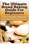 The Ultimate Bread Baking Guide for Beginners