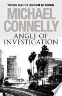 Angle of Investigation  Three Harry Bosch Short Stories