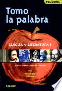Tomo la palabra Lengua y literatura 1