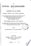 The Young Housekeeper As Daughter, Wife, And Mother: Forming A Perfect 'young Woman's Companion'. Compiled By The Ed. Of 'The Family Friend'. : ...