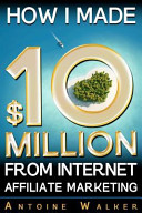 How I Made  10 Million from Internet Affiliate Marketing