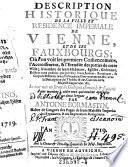 Description historique de la ville et residence imperiale de Vienne, et de ses Fauxbourges ...