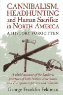 Cannibalism  Headhunting and Human Sacrifice in North America