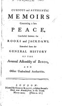 Book Curious and Authentic Memoirs Concerning a Late Peace, Concluded Between the Rooks and Jackdaws. Extracted from the General History of the Annual Assembly of Birds, and Other Undoubted Authorities
