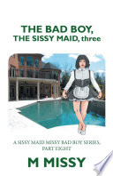 The Bad Boy The Sissy Maid Three book