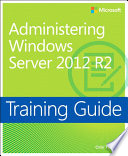 Training Guide Administering Windows Server 2012 R2  MCSA
