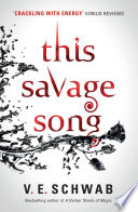 This Savage Song : verity, a grisly metropolis where violent acts...