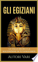 Gli Egiziani   La Valle dei Re e la maledizione di Tutankhamon