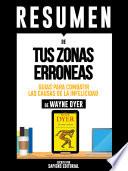 Resumen De  Tus Zonas Erroneas  Guias Para Combatir Las Causas De La Infelicidad   De Wayne Dyer