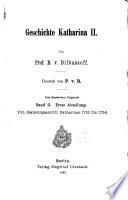 Geschichte Katharina II.: 1. abth. Vom regierungsantritt Katharinas 1762 bis 1764. 2. abth. Forschungen, briefe und dokuments
