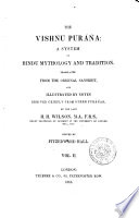 The Vishnu Purana a System of Hindu Mythology and Tradition Translated from the Original Sanskrit, and Illustrated by Notes Derived Chiefly from Other Puranas by the Late H.H. Wilson