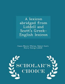 A Lexicon Abridged from Liddell and Scott's Greek-English Lexicon - Scholar's Choice Edition