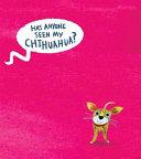 Has Anyone Seen My Chihuahua