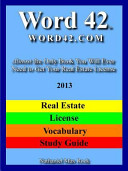 Word 42 Word42 Word42.com Real Estate License Vocabulary Study Guide 2013 Almost the Only Book You Will Ever Need to Get Your Real Estate License