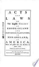Acts and Laws of the English Colony of Rhode Island and Providence plantations  in New England  in America