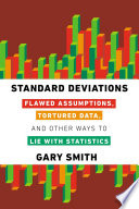 Standard Deviations  Flawed Assumptions  Tortured Data  and Other Ways to Lie with Statistics