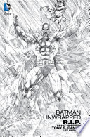 Batman Unwrapped  R I P