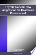Thyroid Cancer: New Insights for the Healthcare Professional: 2012 Edition