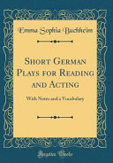 Short German Plays For Reading And Acting : notes and a vocabulary in order to adapt...