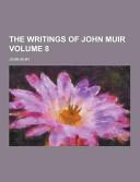The Writings of John Muir Volume 8