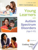 A Step by Step ABA Curriculum for Young Learners with Autism Spectrum Disorders  Age 3 10