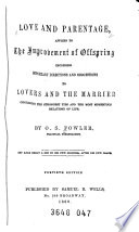 Love and Parentage Applied to the Improvement of Offspring Including Important Directions and Suggestions to Lovers and the Married