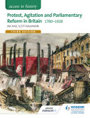 Access to History: Protest, Agitation and Parliamentary Reform in Britain 1780-1928