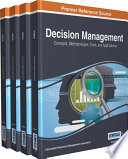 Decision Management: Concepts, Methodologies, Tools, And Applications : any organizational environment in modern society. emerging advancements...