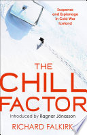 The Chill Factor  Suspense and Espionage in Cold War Iceland Book PDF