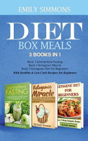 Diet Box Meals 3 Books In 1 Book 1 Intermittent Fasting Book 2 Ketogenic Miracle Book 3 Ketogenic Diet For Beginners With Healthy Low Carb Recipes
