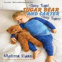 Sleep Tight Sugar Bear And Carter Sleep Tight