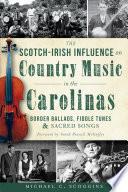 The Scotch Irish Influence on Country Music in the Carolinas