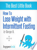 How to Lose Weight with Intermittent Fasting  For Immediate Fat and Weight Loss