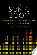 The sonic boom : how sound transforms the way we think, feel, and buy / Joel Beckerman ; with Tyler