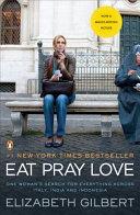 Eat, Pray, Love. Movie Tie-In by Elizabeth Gilbert