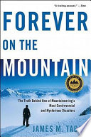 Forever on the Mountain  The Truth Behind One of Mountaineering s Most Controversial and Mysterious Disasters