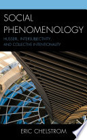 Social phenomenology [electronic resource] : Husserl, intersubjectivity, and collective intentionality / Eric Chelstrom.