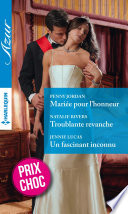 Mariée pour l'honneur - Troublante revanche - Un fascinant inconnu