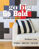 Go Big  Go Bold   Large Scale Modern Quilts