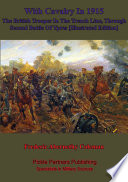 With Cavalry In 1915  The British Trooper In The Trench Line  Through Second Battle Of Ypres  Illustrated Edition