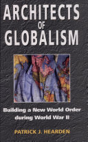 Architects of Globalism: Building a New World Order During World War Two (c)