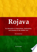Rojava  An Alternative to Imperialism  Nationalism  and Islamism in the Middle East  An introduction